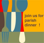 Join us for the Parish Dinner!