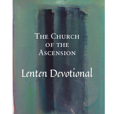 The Church of the Ascension Lenten Devotional